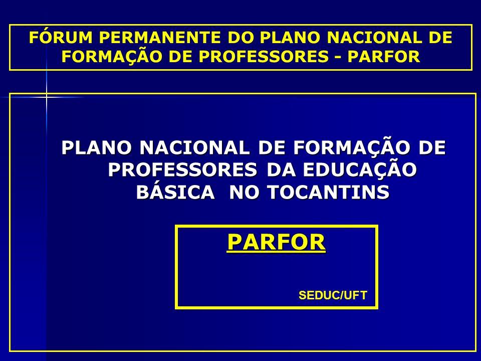 PLANO NACIONAL DE FORMAÇÃO DE PROFESSORES DA EDUCAÇÃO BÁSICA NO TOCANTINS FÓRUM PERMANENTE DO PLANO NACIONAL DE FORMAÇÃO DE PROFESSORES - PARFOR PARFO