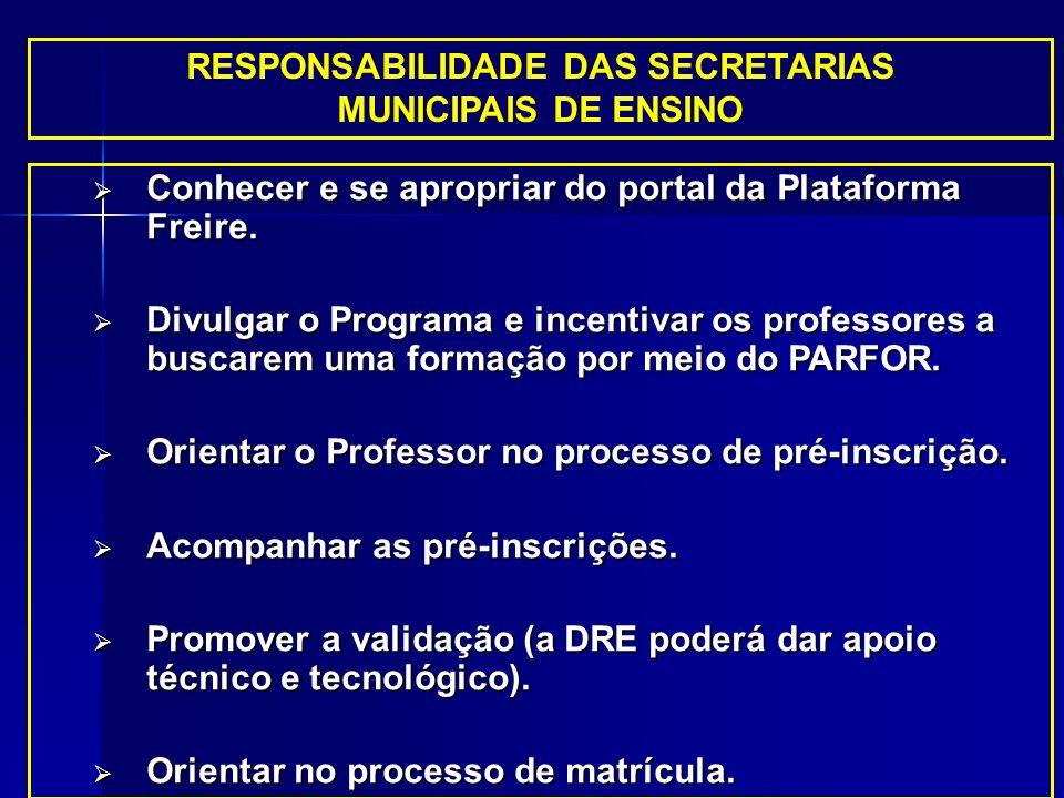 RESPONSABILIDADE DAS SECRETARIAS MUNICIPAIS DE ENSINO Conhecer e se apropriar do portal da Plataforma Freire. Conhecer e se apropriar do portal da Pla