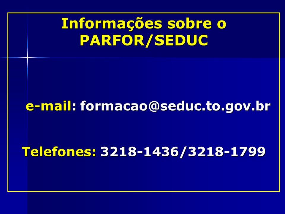 Informações sobre o PARFOR/SEDUC e-mail: formacao@seduc.to.gov.br e-mail: formacao@seduc.to.gov.br Telefones: 3218-1436/3218-1799