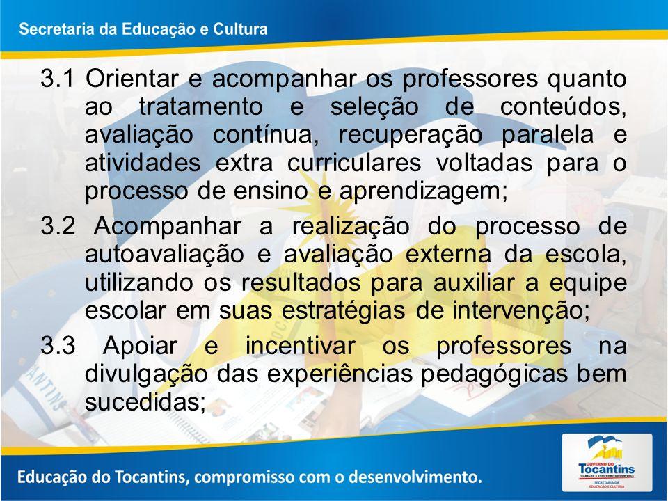 3.1 Orientar e acompanhar os professores quanto ao tratamento e seleção de conteúdos, avaliação contínua, recuperação paralela e atividades extra curr