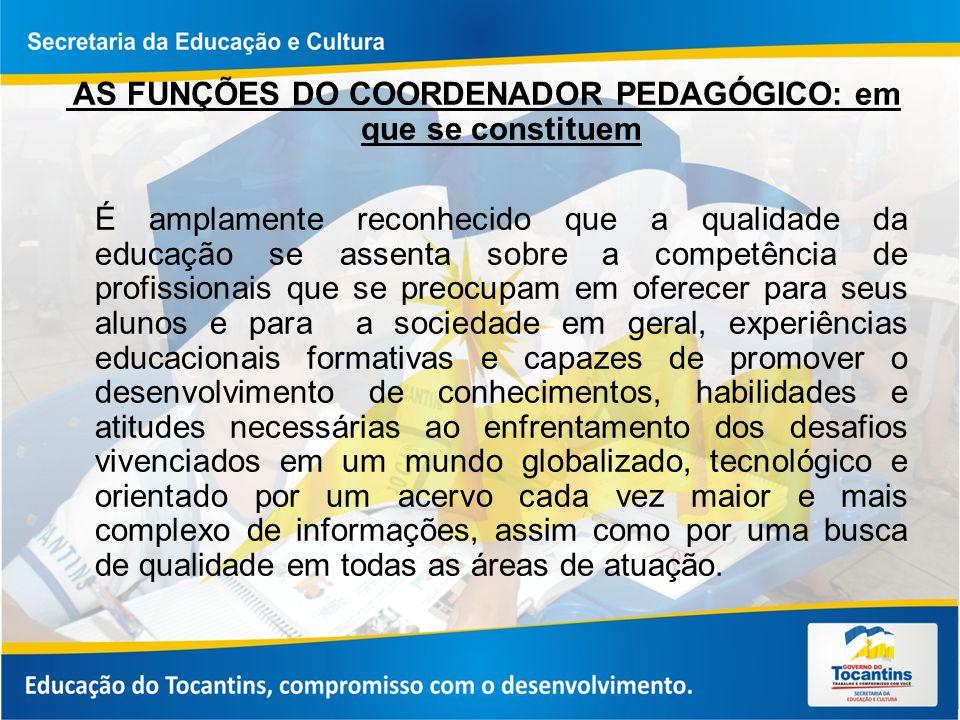 AS FUNÇÕES DO COORDENADOR PEDAGÓGICO: em que se constituem É amplamente reconhecido que a qualidade da educação se assenta sobre a competência de prof