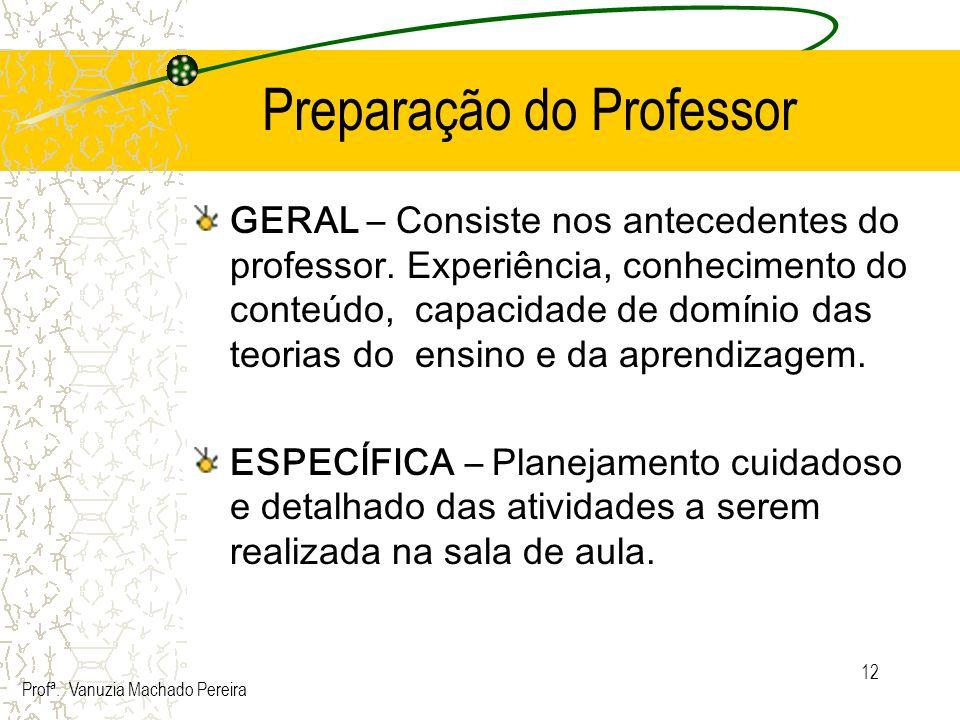 12 Preparação do Professor GERAL – Consiste nos antecedentes do professor. Experiência, conhecimento do conteúdo, capacidade de domínio das teorias do