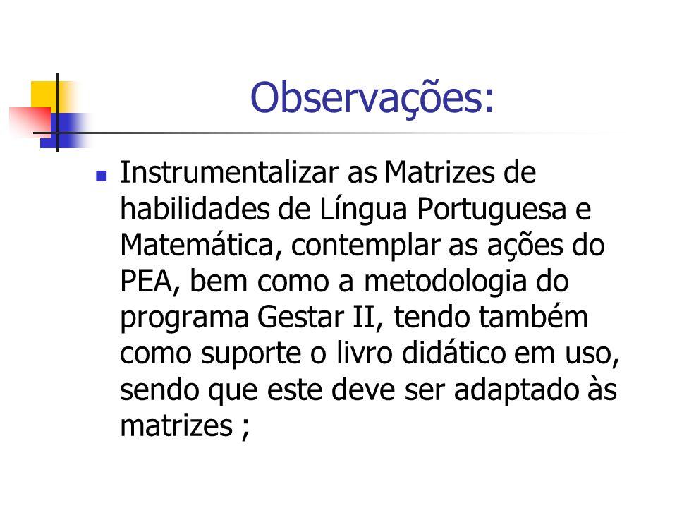 Observações: Instrumentalizar as Matrizes de habilidades de Língua Portuguesa e Matemática, contemplar as ações do PEA, bem como a metodologia do prog