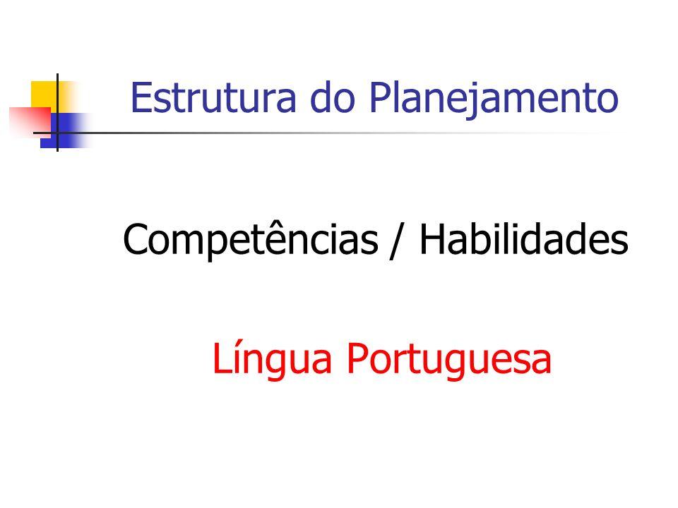 Estrutura do Planejamento Competências / Habilidades Língua Portuguesa
