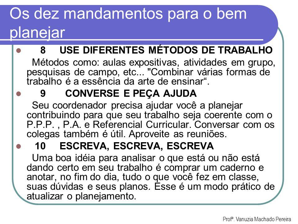 Os dez mandamentos para o bem planejar 8 USE DIFERENTES MÉTODOS DE TRABALHO Métodos como: aulas expositivas, atividades em grupo, pesquisas de campo,