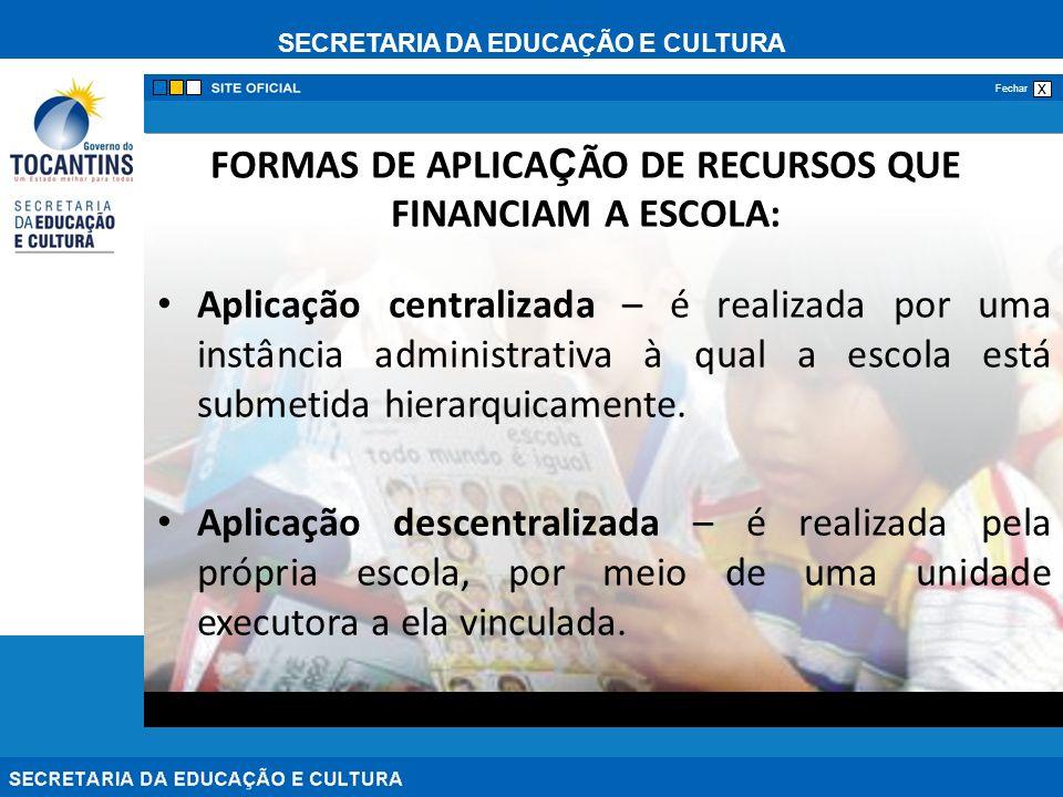 SECRETARIA DA EDUCAÇÃO E CULTURA x Fechar FORMAS DE APLICA Ç ÃO DE RECURSOS QUE FINANCIAM A ESCOLA: Aplicação centralizada – é realizada por uma instâ