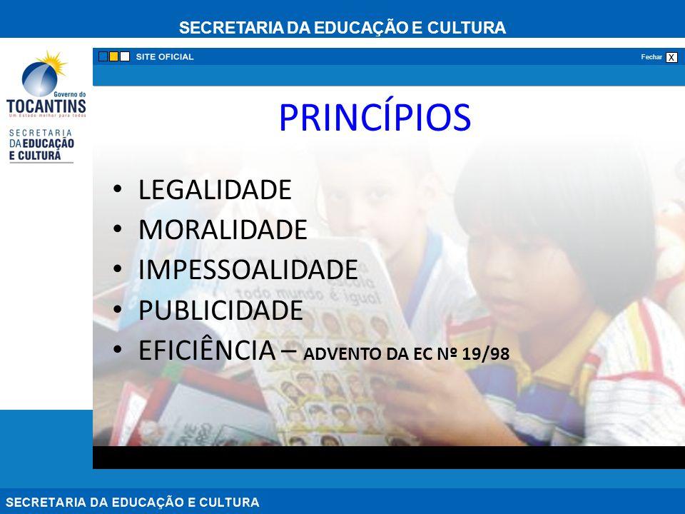 SECRETARIA DA EDUCAÇÃO E CULTURA x Fechar PRINCÍPIOS LEGALIDADE MORALIDADE IMPESSOALIDADE PUBLICIDADE EFICIÊNCIA – ADVENTO DA EC Nº 19/98
