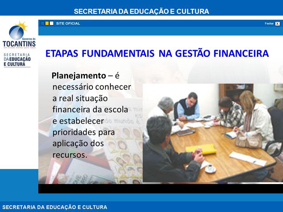 SECRETARIA DA EDUCAÇÃO E CULTURA x Fechar ETAPAS FUNDAMENTAIS NA GESTÃO FINANCEIRA Planejamento – é necessário conhecer a real situação financeira da