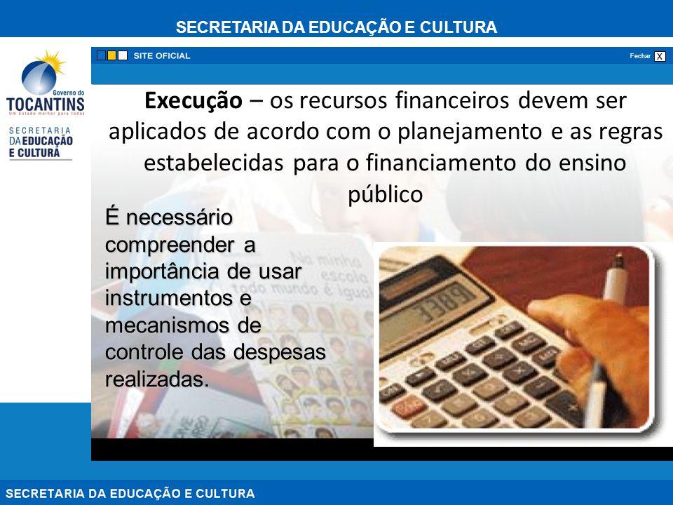 SECRETARIA DA EDUCAÇÃO E CULTURA x Fechar Execução – os recursos financeiros devem ser aplicados de acordo com o planejamento e as regras estabelecida