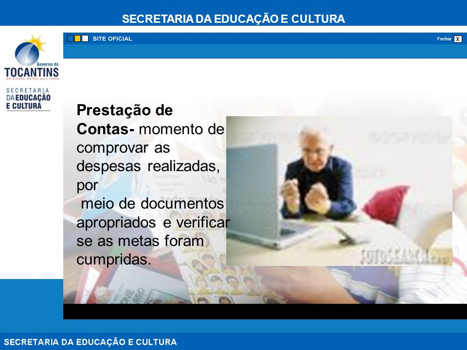 SECRETARIA DA EDUCAÇÃO E CULTURA x Fechar Prestação de Contas- momento de comprovar as despesas realizadas, por meio de documentos apropriados e verif
