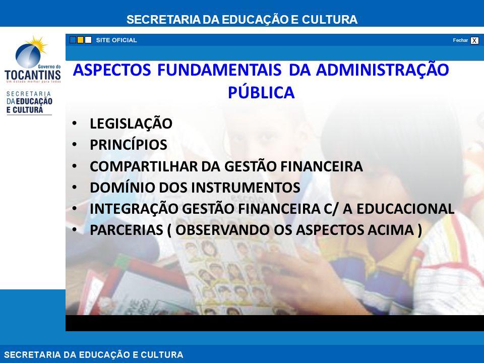 SECRETARIA DA EDUCAÇÃO E CULTURA x Fechar ASPECTOS FUNDAMENTAIS DA ADMINISTRAÇÃO PÚBLICA LEGISLAÇÃO PRINCÍPIOS COMPARTILHAR DA GESTÃO FINANCEIRA DOMÍN
