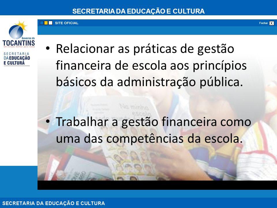 SECRETARIA DA EDUCAÇÃO E CULTURA x Fechar Relacionar as práticas de gestão financeira de escola aos princípios básicos da administração pública. Traba