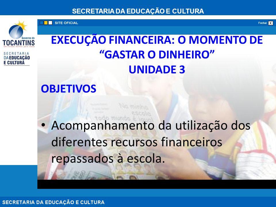 SECRETARIA DA EDUCAÇÃO E CULTURA x Fechar EXECUÇÃO FINANCEIRA: O MOMENTO DE GASTAR O DINHEIRO UNIDADE 3 OBJETIVOS Acompanhamento da utilização dos dif