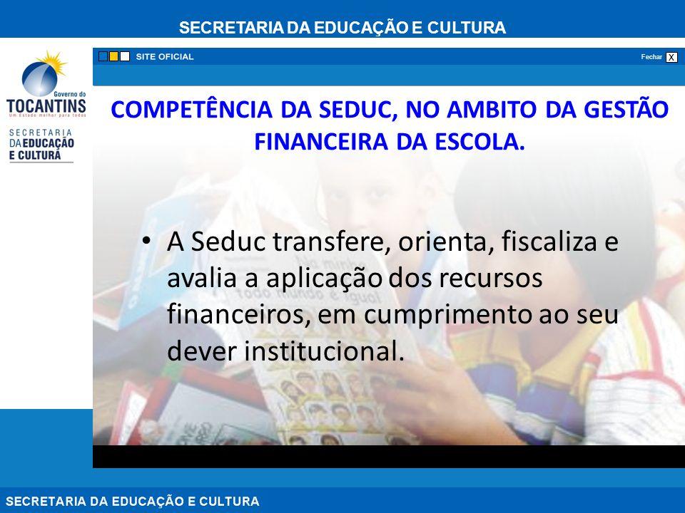 SECRETARIA DA EDUCAÇÃO E CULTURA x Fechar COMPETÊNCIA DA SEDUC, NO AMBITO DA GESTÃO FINANCEIRA DA ESCOLA. A Seduc transfere, orienta, fiscaliza e aval