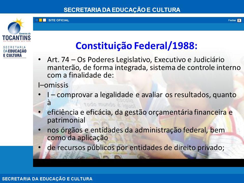 SECRETARIA DA EDUCAÇÃO E CULTURA x Fechar Constituição Federal/1988: Art. 74 – Os Poderes Legislativo, Executivo e Judiciário manterão, de forma integ