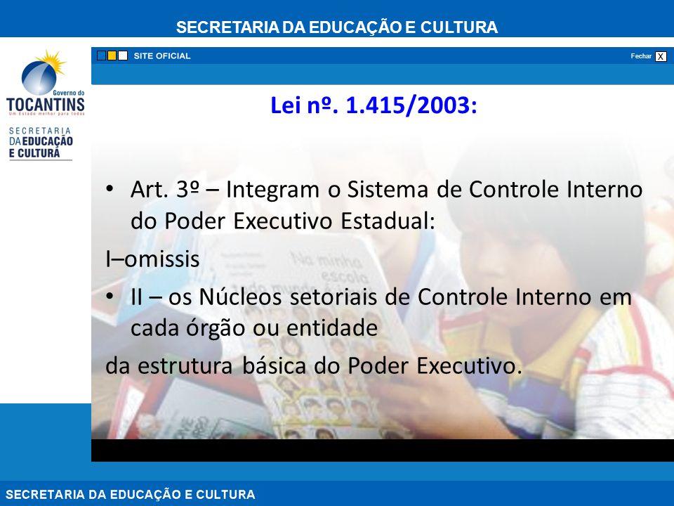 SECRETARIA DA EDUCAÇÃO E CULTURA x Fechar Lei nº. 1.415/2003: Art. 3º – Integram o Sistema de Controle Interno do Poder Executivo Estadual: I–omissis