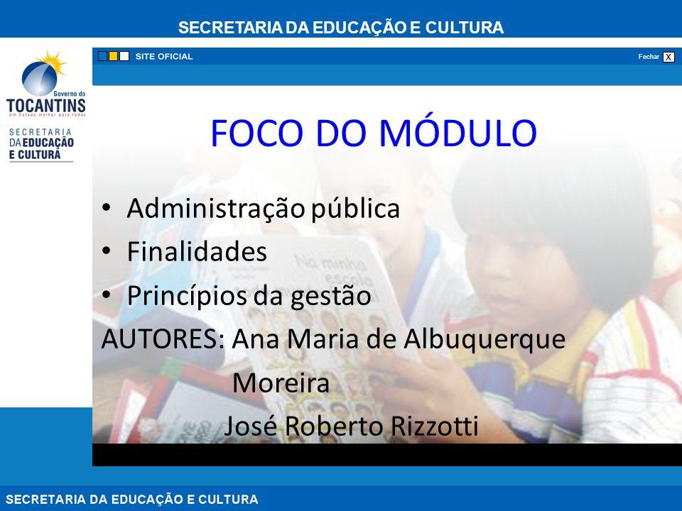 SECRETARIA DA EDUCAÇÃO E CULTURA x Fechar FOCO DO MÓDULO Administração pública Finalidades Princípios da gestão AUTORES: Ana Maria de Albuquerque More