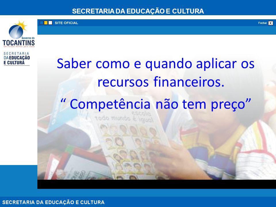 SECRETARIA DA EDUCAÇÃO E CULTURA x Fechar Saber como e quando aplicar os recursos financeiros. Competência não tem preço