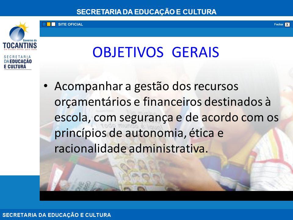 SECRETARIA DA EDUCAÇÃO E CULTURA x Fechar OBJETIVOS GERAIS Acompanhar a gestão dos recursos orçamentários e financeiros destinados à escola, com segur
