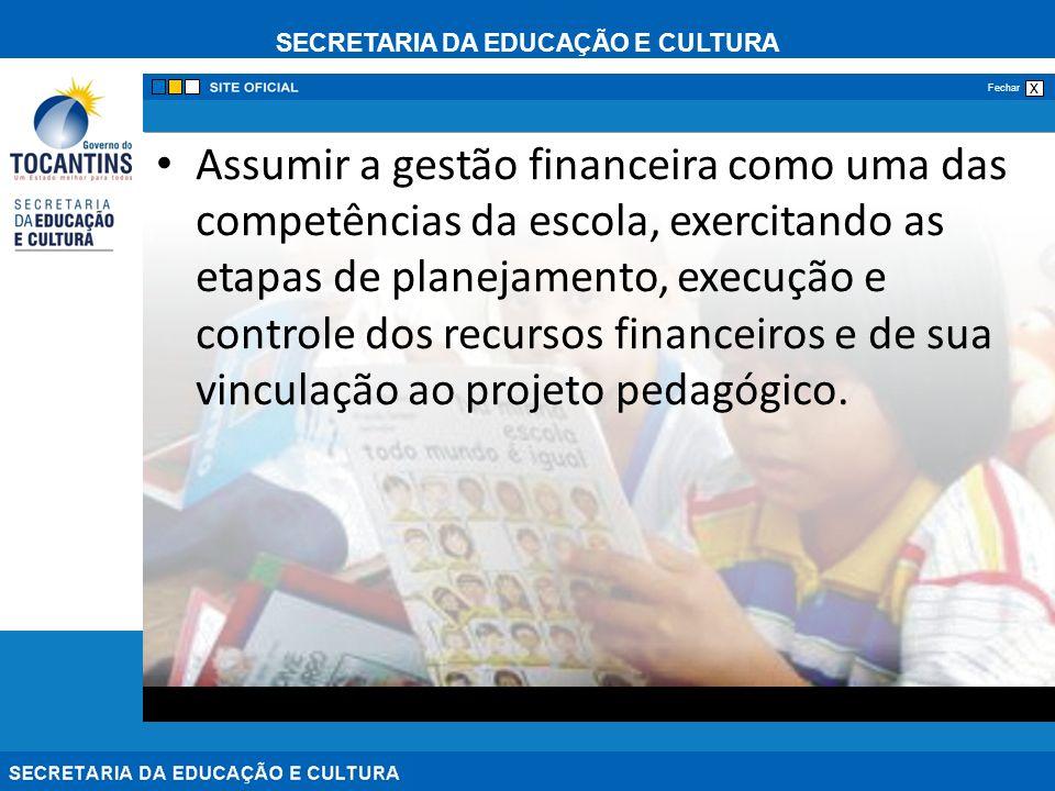 SECRETARIA DA EDUCAÇÃO E CULTURA x Fechar ASPECTOS FUNDAMENTAIS DA ADMINISTRAÇÃO PÚBLICA LEGISLAÇÃO PRINCÍPIOS COMPARTILHAR DA GESTÃO FINANCEIRA DOMÍNIO DOS INSTRUMENTOS INTEGRAÇÃO GESTÃO FINANCEIRA C/ A EDUCACIONAL PARCERIAS ( OBSERVANDO OS ASPECTOS ACIMA )