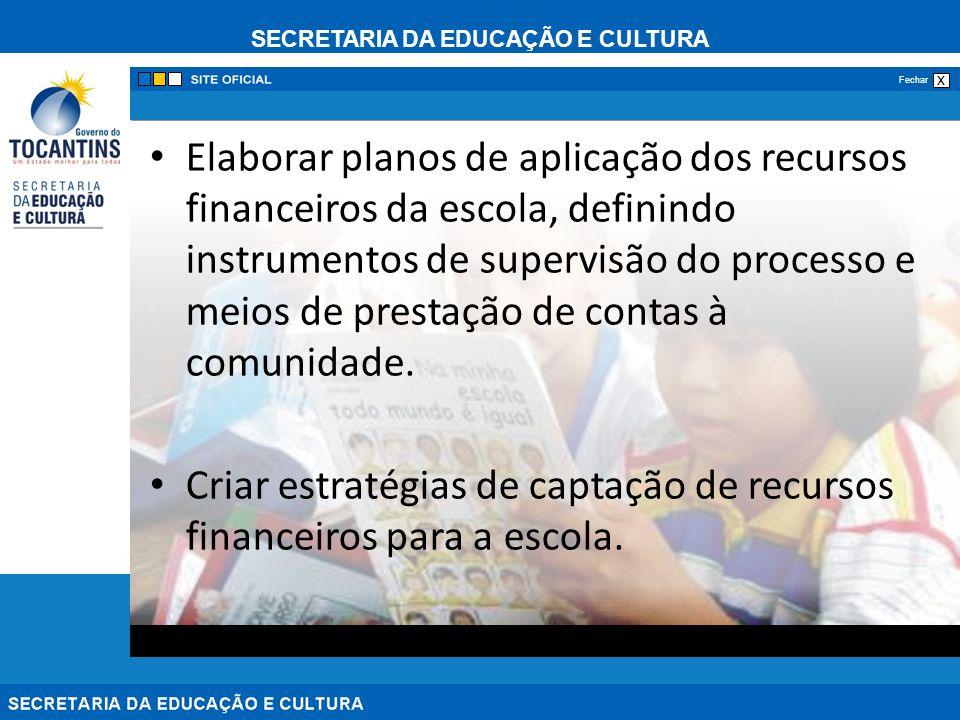 SECRETARIA DA EDUCAÇÃO E CULTURA x Fechar Elaborar planos de aplicação dos recursos financeiros da escola, definindo instrumentos de supervisão do pro