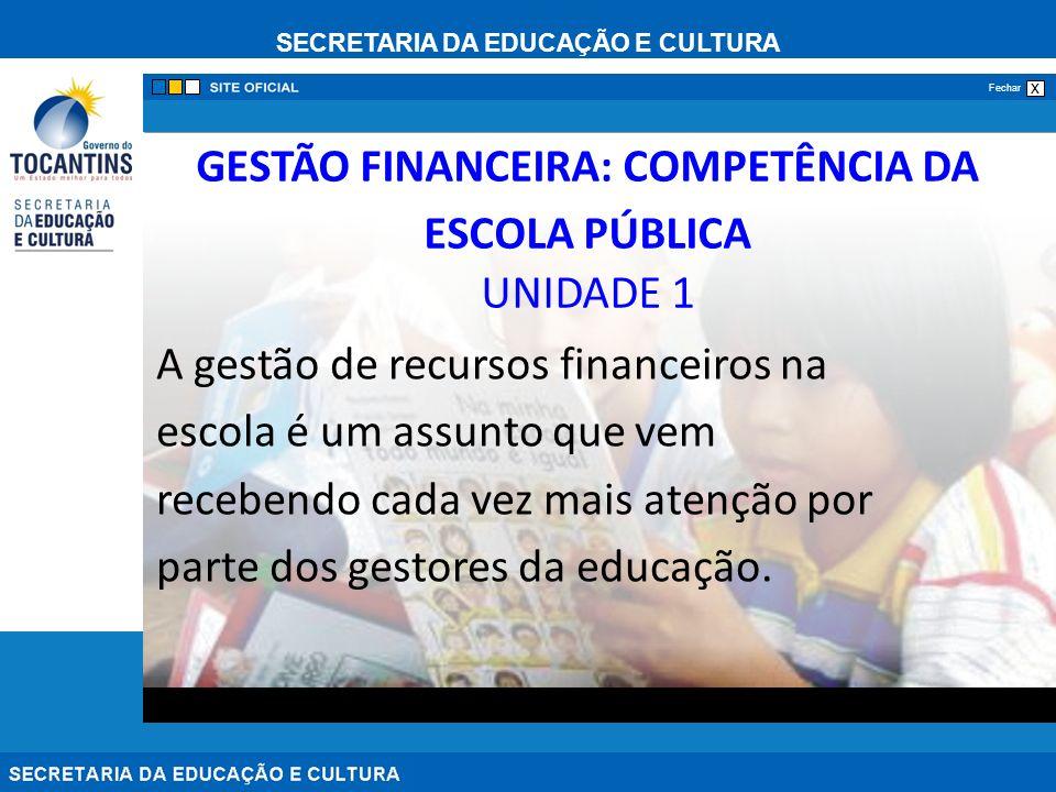 SECRETARIA DA EDUCAÇÃO E CULTURA x Fechar GESTÃO FINANCEIRA: COMPETÊNCIA DA ESCOLA PÚBLICA UNIDADE 1 A gestão de recursos financeiros na escola é um a