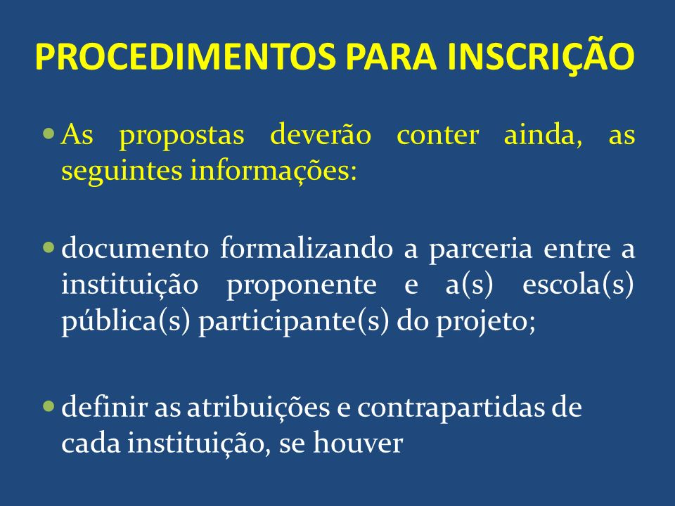 PROCEDIMENTOS PARA INSCRIÇÃO As propostas deverão conter ainda, as seguintes informações: documento formalizando a parceria entre a instituição propon
