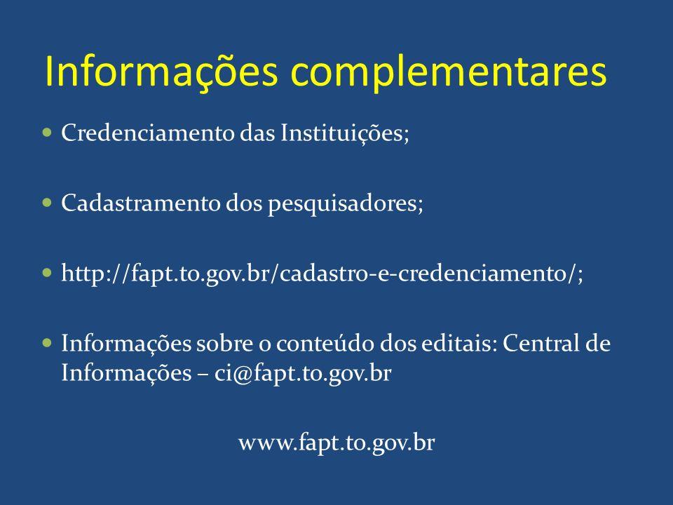 Informações complementares Credenciamento das Instituições; Cadastramento dos pesquisadores; http://fapt.to.gov.br/cadastro-e-credenciamento/; Informa