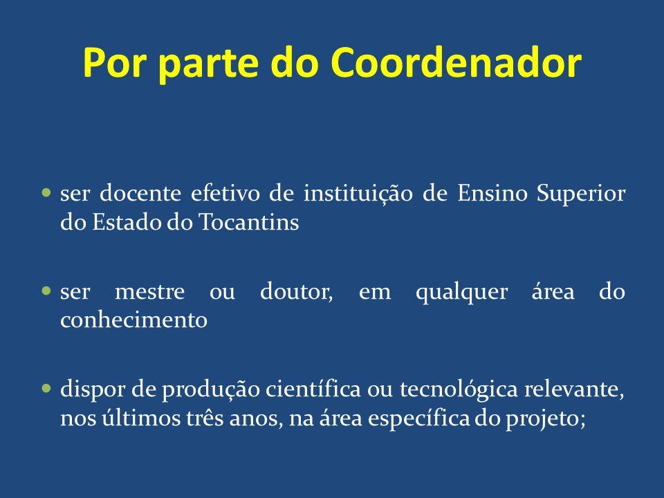 Por parte do Coordenador ser docente efetivo de instituição de Ensino Superior do Estado do Tocantins ser mestre ou doutor, em qualquer área do conhec