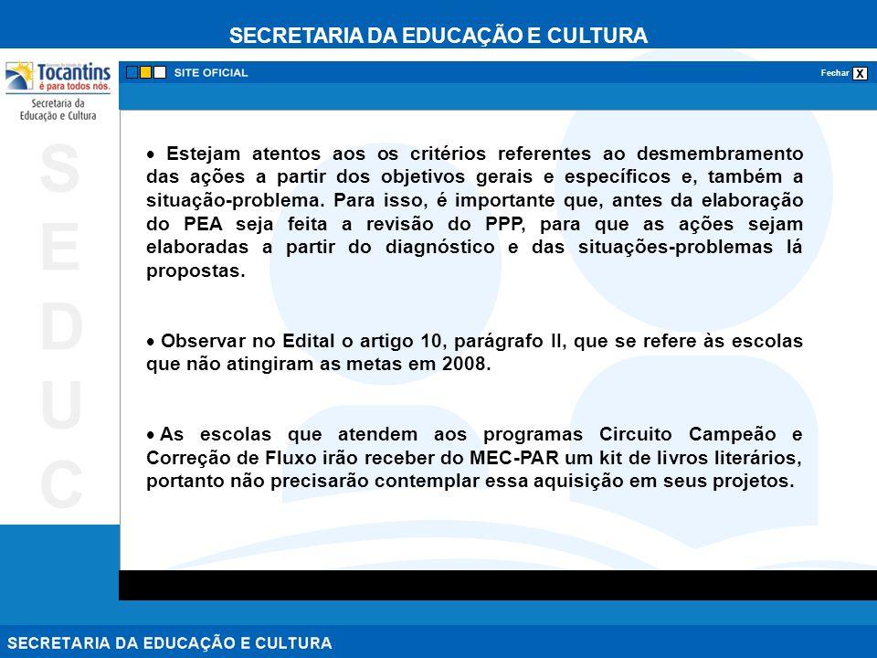 SECRETARIA DA EDUCAÇÃO E CULTURA x Fechar SEDUCSEDUC Estejam atentos aos os critérios referentes ao desmembramento das ações a partir dos objetivos ge