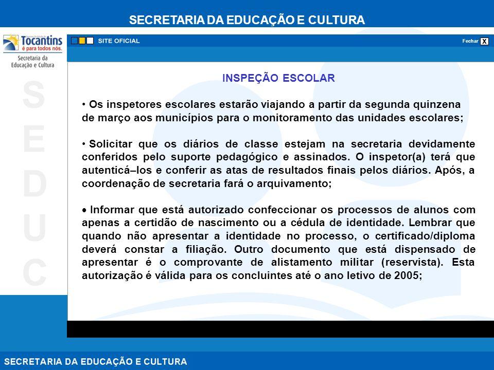 SECRETARIA DA EDUCAÇÃO E CULTURA x Fechar SEDUCSEDUC INSPEÇÃO ESCOLAR Os inspetores escolares estarão viajando a partir da segunda quinzena de março a