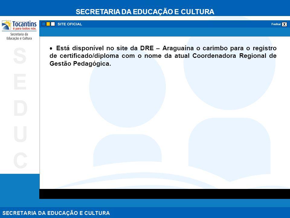 SECRETARIA DA EDUCAÇÃO E CULTURA x Fechar SEDUCSEDUC Está disponível no site da DRE – Araguaína o carimbo para o registro de certificado/diploma com o