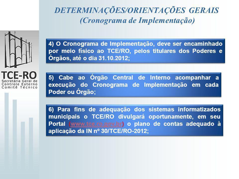 DETERMINAÇÕES/ORIENTAÇÕES GERAIS (Cronograma de Implementação) 4) O Cronograma de Implementação, deve ser encaminhado por meio físico ao TCE/RO, pelos
