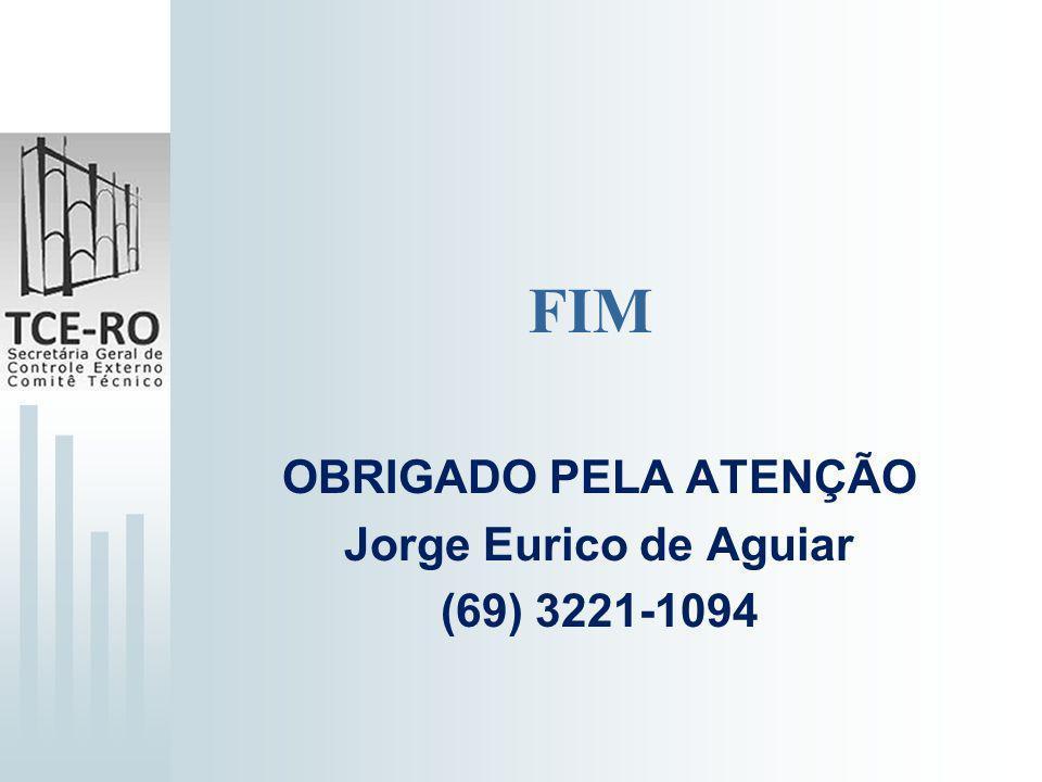 FIM OBRIGADO PELA ATENÇÃO Jorge Eurico de Aguiar (69) 3221-1094