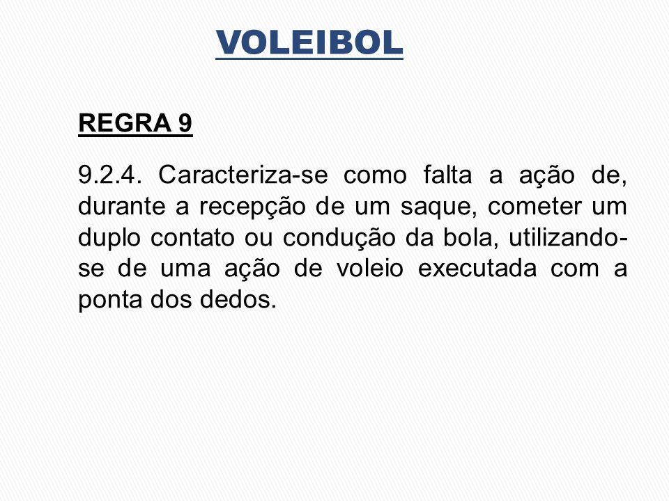 VOLEIBOL REGRA 9 9.2.4. Caracteriza-se como falta a ação de, durante a recepção de um saque, cometer um duplo contato ou condução da bola, utilizando-