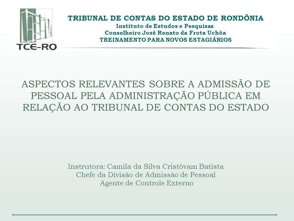 ASPECTOS RELEVANTES SOBRE A ADMISSÃO DE PESSOAL PELA ADMINISTRAÇÃO PÚBLICA EM RELAÇÃO AO TRIBUNAL DE CONTAS DO ESTADO Instrutora: Camila da Silva Cris