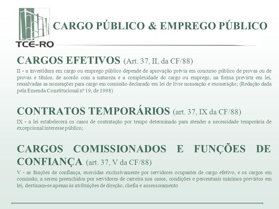 CARGO PÚBLICO & EMPREGO PÚBLICO CARGOS EFETIVOS (Art. 37, II, da CF/88) II - a investidura em cargo ou emprego público depende de aprovação prévia em