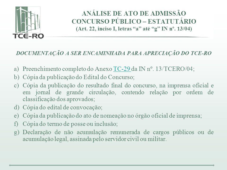 ANÁLISE DE ATO DE ADMISSÃO CONCURSO PÚBLICO – ESTATUTÁRIO (Art. 22, inciso I, letras a até g IN nº. 13/04) DOCUMENTAÇÃO A SER ENCAMINHADA PARA APRECIA