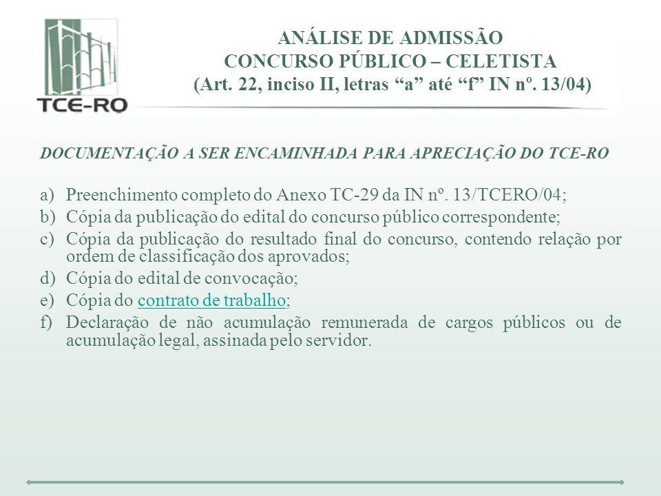 ANÁLISE DE ADMISSÃO CONCURSO PÚBLICO – CELETISTA (Art. 22, inciso II, letras a até f IN nº. 13/04) DOCUMENTAÇÃO A SER ENCAMINHADA PARA APRECIAÇÃO DO T