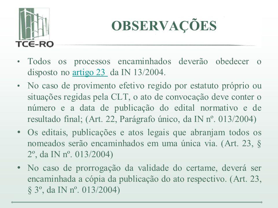 OBSERVAÇÕES Todos os processos encaminhados deverão obedecer o disposto no artigo 23 da IN 13/2004.artigo 23 No caso de provimento efetivo regido por