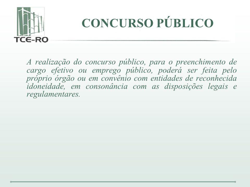 CONCURSO PÚBLICO A realização do concurso público, para o preenchimento de cargo efetivo ou emprego público, poderá ser feita pelo próprio órgão ou em