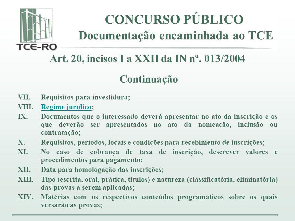CONCURSO PÚBLICO Documentação encaminhada ao TCE Art. 20, incisos I a XXII da IN nº. 013/2004 Continuação VII.Requisitos para investidura; VIII.Regime