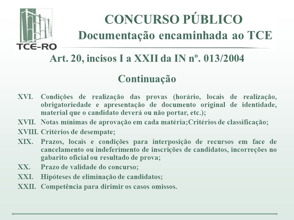 CONCURSO PÚBLICO Documentação encaminhada ao TCE Art. 20, incisos I a XXII da IN nº. 013/2004 Continuação XVI.Condições de realização das provas (horá