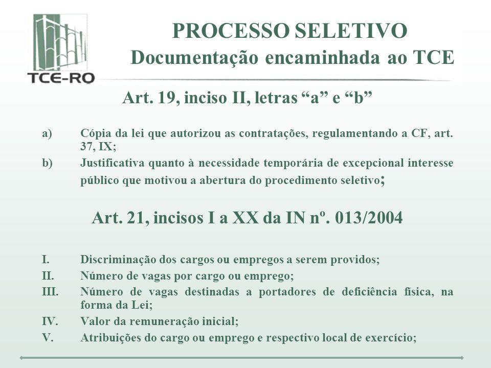 PROCESSO SELETIVO Documentação encaminhada ao TCE Art. 19, inciso II, letras a e b a)Cópia da lei que autorizou as contratações, regulamentando a CF,