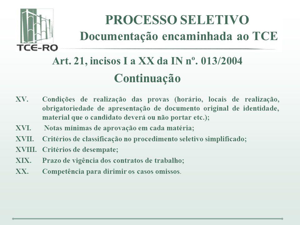 PROCESSO SELETIVO Documentação encaminhada ao TCE Art. 21, incisos I a XX da IN nº. 013/2004 Continuação XV.Condições de realização das provas (horári