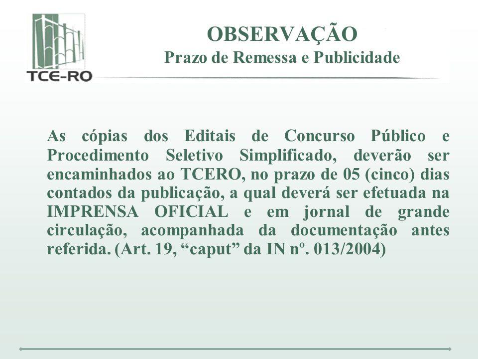 OBSERVAÇÃO Prazo de Remessa e Publicidade As cópias dos Editais de Concurso Público e Procedimento Seletivo Simplificado, deverão ser encaminhados ao