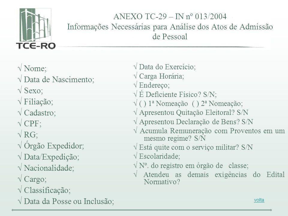 ANEXO TC-29 – IN nº 013/2004 Informações Necessárias para Análise dos Atos de Admissão de Pessoal Nome; Data de Nascimento; Sexo; Filiação; Cadastro;