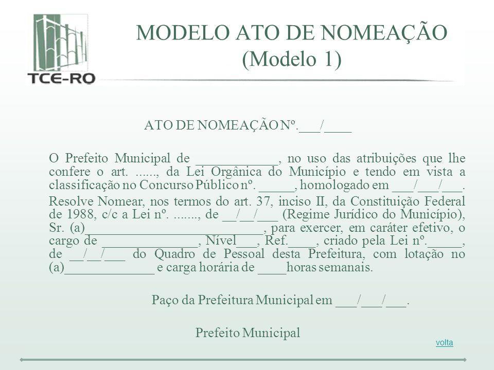 MODELO ATO DE NOMEAÇÃO (Modelo 1) ATO DE NOMEAÇÃO Nº.___/____ O Prefeito Municipal de ____________, no uso das atribuições que lhe confere o art......