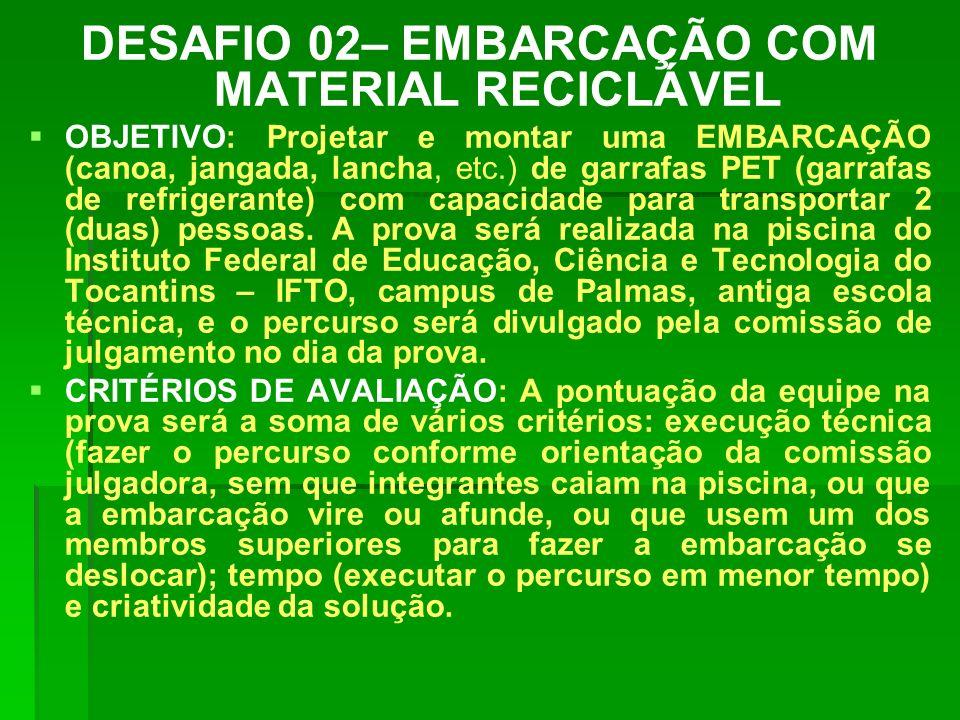 DESAFIO 02– EMBARCAÇÃO COM MATERIAL RECICLÁVEL OBJETIVO: Projetar e montar uma EMBARCAÇÃO (canoa, jangada, lancha, etc.) de garrafas PET (garrafas de