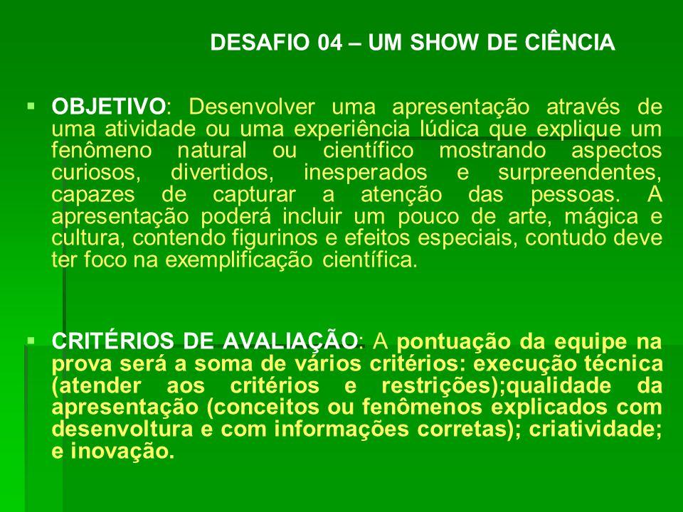 DESAFIO 04 – UM SHOW DE CIÊNCIA OBJETIVO: Desenvolver uma apresentação através de uma atividade ou uma experiência lúdica que explique um fenômeno nat